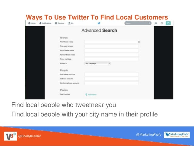 @ShellyKramer @MarketingProfs Ways To Use Twitter To Find Local Customers Find local people who tweetnear you Find local p...