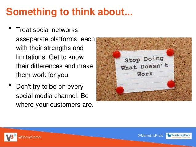 @ShellyKramer @MarketingProfs Something to think about... • Treat social networks asseparate platforms, each with their st...