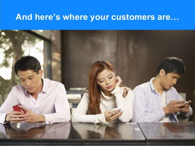 And here's where your customers are…