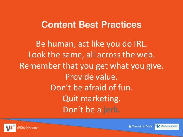 @ShellyKramer @MarketingProfs Content Best Practices Be human, act like you do IRL. Look the same, all across the web. Rem...