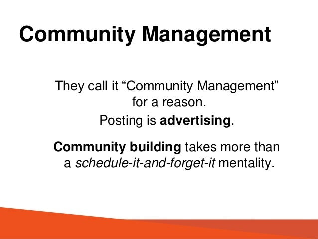 "Community Management They call it ""Community Management"" for a reason. Posting is advertising. Community building takes mo..."