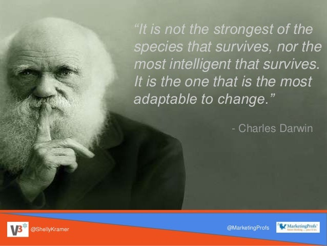 """@ShellyKramer @MarketingProfs """"It is not the strongest of the species that survives, nor the most intelligent that survive..."""