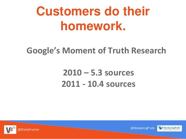 @ShellyKramer @MarketingProfs Customers do their homework. Google's Moment of Truth Research 2010 – 5.3 sources 2011 - 10....