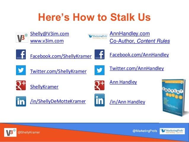 Here's How to Stalk Us Shelly@V3im.com www.v3im.com Facebook.com/ShellyKramer Twitter.com/ShellyKramer ShellyKramer /in/Sh...