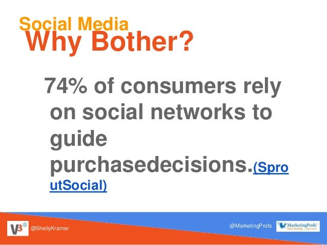 @ShellyKramer @MarketingProfs Social Media Why Bother? 74% of consumers rely on social networks to guide purchasedecisions...