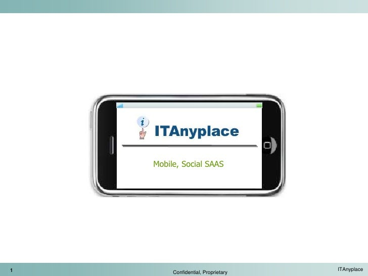 Mobile, Social SAAS     1        Confidential, Proprietary                                      ITAnyplace