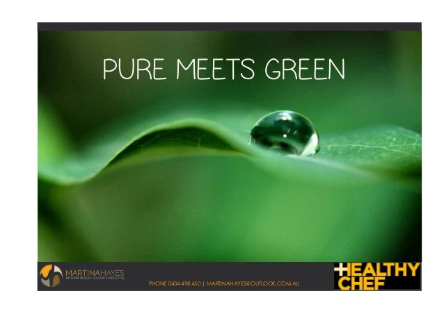 PHONE 0434 498 450 | MARTINAHAYES@OUTLOOK.COM.AU PURE MEETS GREEN