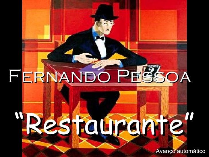 """Fernando Pessoa """" Restaurante"""" Avanço automático"""
