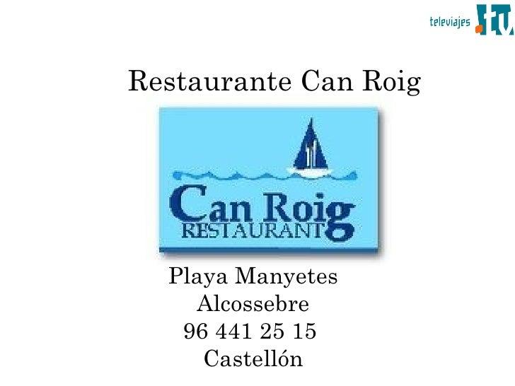 Restaurante Can Roig       Playa Manyetes     Alcossebre    96 441 25 15      Castellón