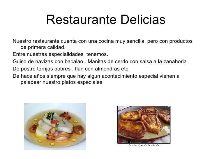 Restaurante Delicias <ul><li>Nuestro restaurante cuenta con una cocina muy sencilla, pero con productos de primera calidad...