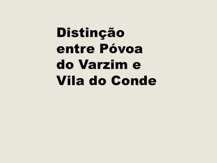 Distinção entre Póvoa do Varzim e Vila do Conde<br />