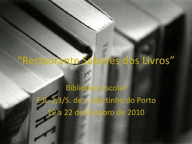 """""""Restaurante Sabores dos Livros""""<br />Biblioteca Escolar <br />E.B. 2,3/S. de s. Martinho do Porto<br />19 a 22 de Outubro..."""