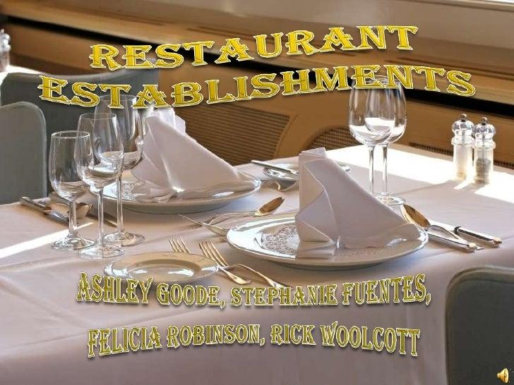 Restaurant Establishments<br />Ashley Goode, Stephanie Fuentes,<br />Felicia Robinson, Rick Woolcott<br />