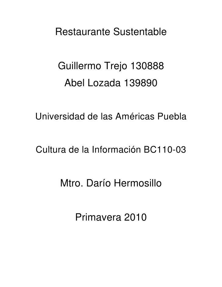 Restaurante Sustentable<br />Guillermo Trejo 130888<br />Abel Lozada 139890<br />Universidad de las Américas Puebla<br />C...