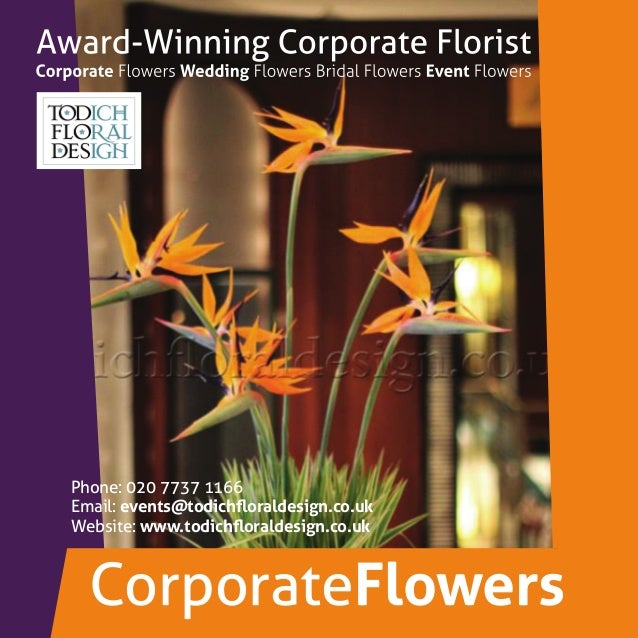 Phone: 020 7737 1166 Email: events@todichfloraldesign.co.uk Website: www.todichfloraldesign.co.uk CorporateFlowers