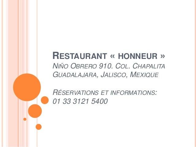 RESTAURANT « HONNEUR » NIÑO OBRERO 910. COL. CHAPALITA GUADALAJARA, JALISCO, MEXIQUE RÉSERVATIONS ET INFORMATIONS: 01 33 3...