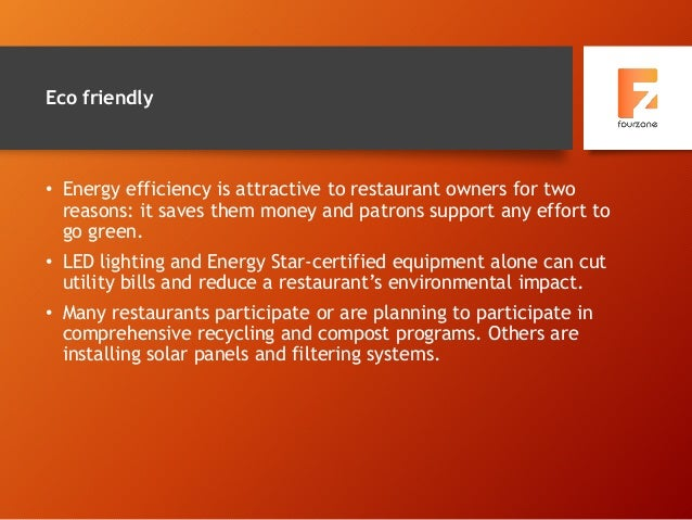 Eco friendly • Energy efficiency is attractive to restaurant owners for two reasons: it saves them money and patrons suppo...