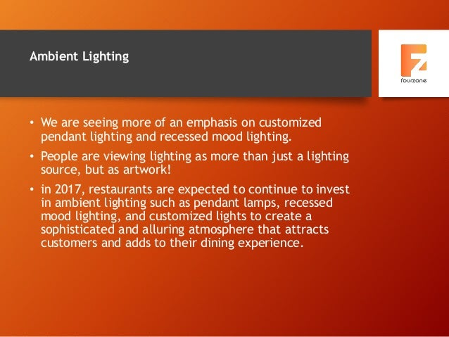 Ambient Lighting • We are seeing more of an emphasis on customized pendant lighting and recessed mood lighting. • People a...