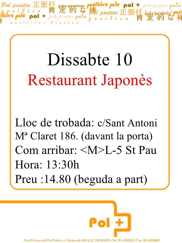 Dissabte 10 Restaurant Japonès Lloc de trobada:  c/Sant Antoni Mª Claret 186. (davant la porta) Com arribar: <M>L-5 St Pau...