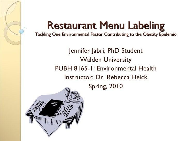 Restaurant Menu Labeling Tackling One Environmental Factor Contributing to the Obesity Epidemic Jennifer Jabri, PhD Studen...