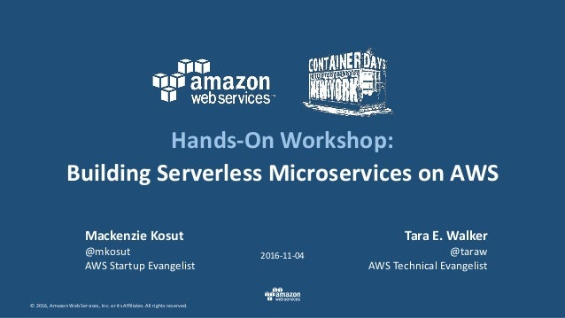 © 2016, Amazon Web Services, Inc. or its Affiliates. All rights reserved. Tara E. Walker @taraw AWS Technical Evangelist 2...