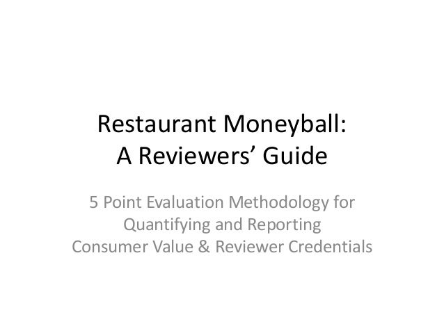Restaurant Moneyball:    A Reviewers' Guide  5 Point Evaluation Methodology for      Quantifying and ReportingConsumer Val...