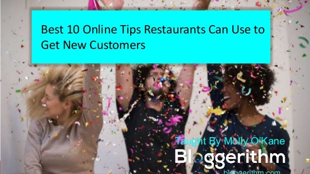 Best 10 Online Tips Restaurants Can Use to Get New Customers Taught By Molly O'Kane