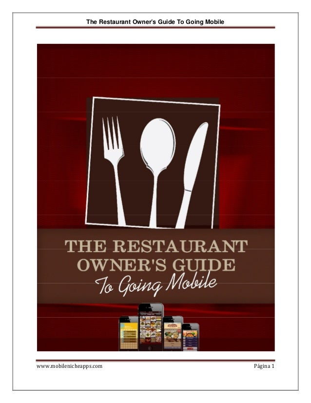 The Restaurant Owner's Guide To Going Mobile www.mobilenicheapps.com Página 1