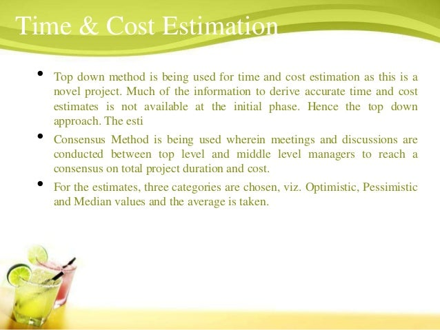 Time & Cost Estimation •   Top down method is being used for time and cost estimation as this is a     novel project. Much...