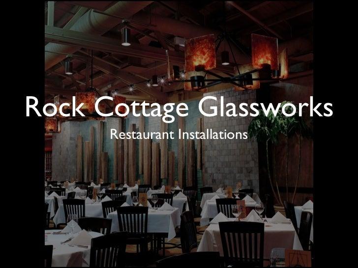 Rock Cottage Glassworks      Restaurant Installations