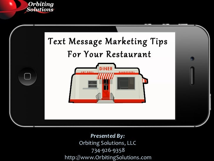 Text Message Marketing Tips     For Your Restaurant             Presented By:         Orbiting Solutions, LLC             ...