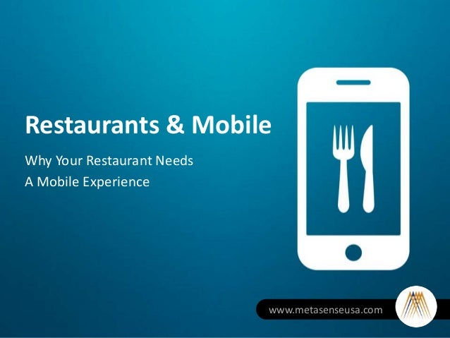 Restaurants & MobileWhy Your Restaurant NeedsA Mobile Experiencewww.metasenseusa.com