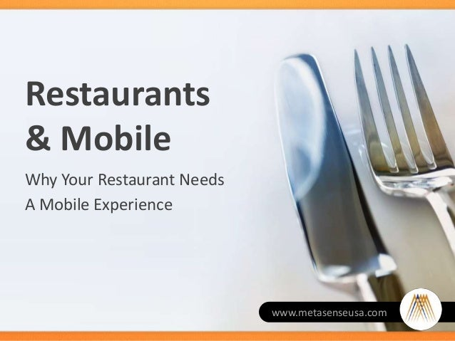 Restaurants& MobileWhy Your Restaurant NeedsA Mobile Experiencewww.metasenseusa.com