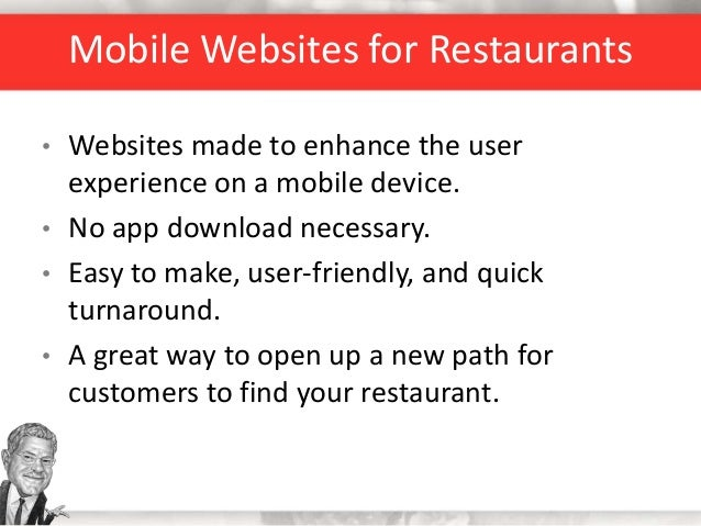 Mobile Websites for Restaurants • Websites made to enhance the user experience on a mobile device. • No app download neces...