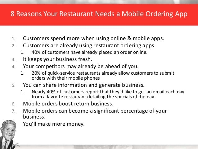8 Reasons Your Restaurant Needs a Mobile Ordering App 1. Customers spend more when using online & mobile apps. 2. Customer...
