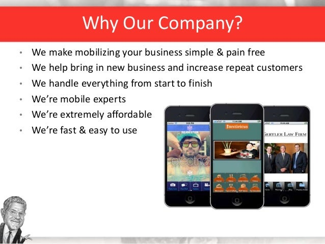 Why Our Company? • We make mobilizing your business simple & pain free • We help bring in new business and increase repeat...