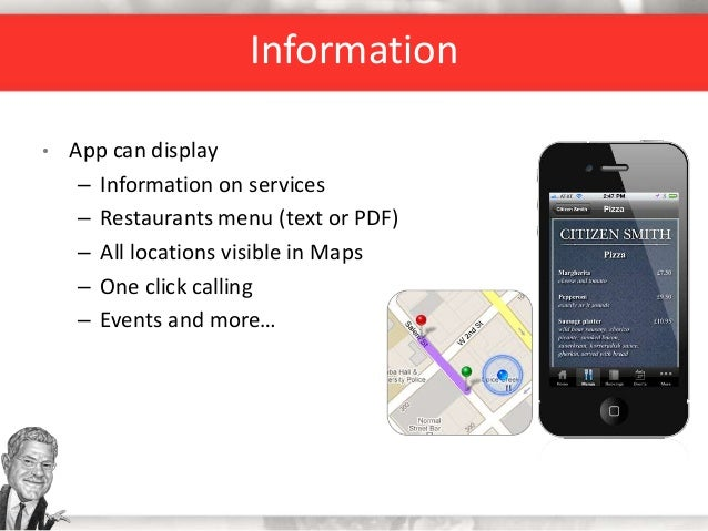 Information • App can display – Information on services – Restaurants menu (text or PDF) – All locations visible in Maps –...