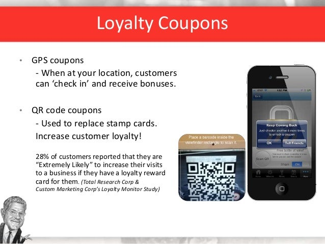Loyalty Coupons • GPS coupons - When at your location, customers can 'check in' and receive bonuses. • QR code coupons - U...