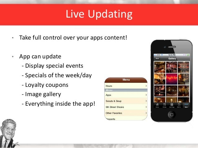 Live Updating • Take full control over your apps content! • App can update - Display special events - Specials of the week...