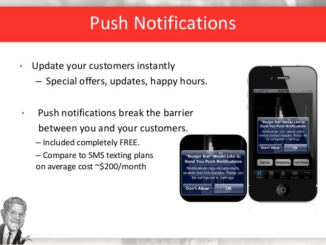 Push Notifications • Update your customers instantly – Special offers, updates, happy hours. • Push notifications break th...