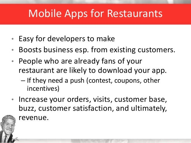 Mobile Apps for Restaurants • Easy for developers to make • Boosts business esp. from existing customers. • People who are...