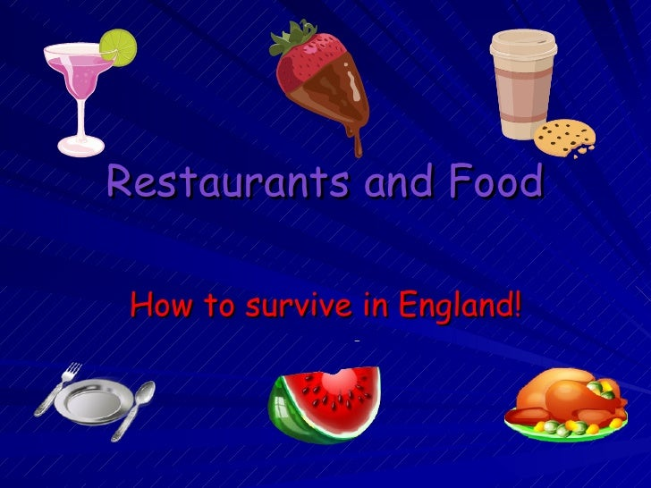 Restaurants and Food How to survive in England!