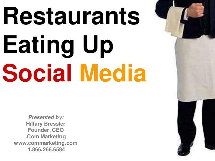 Restaurants <br />Eating Up<br />Social Media<br />Presented by:<br />Hillary Bressler<br />Founder, CEO<br />.Com Marketi...
