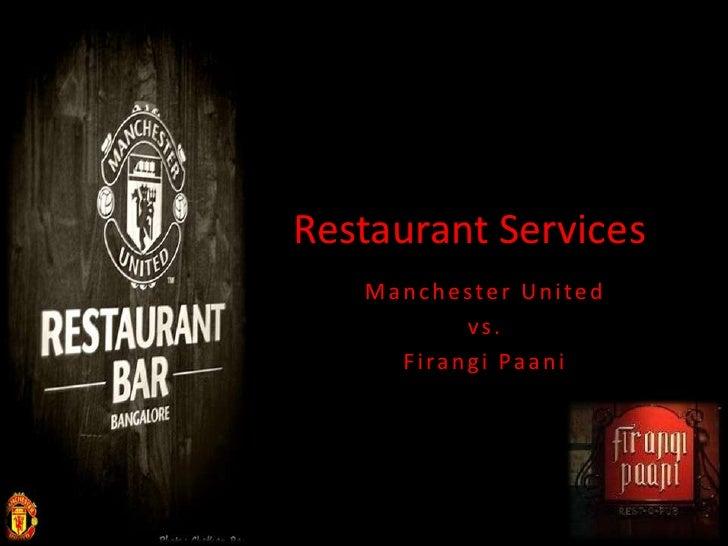 Restaurant Services   Manchester United          vs.     Firangi Paani