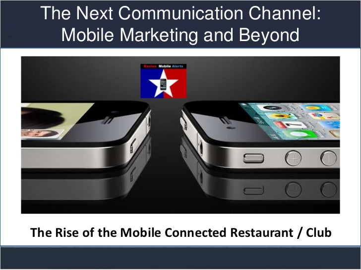 The Next Communication Channel:   Mobile Marketing and Beyond                 Title slideThe Rise of the Mobile Connected ...