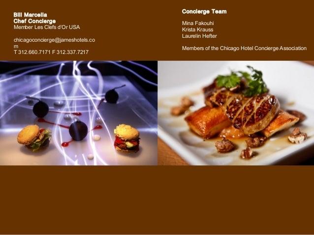Bill Marcella Chef Concierge Member Les Clefs d'Or USA chicagoconcierge@jameshotels.co m T 312.660.7171 F 312.337.7217 Res...
