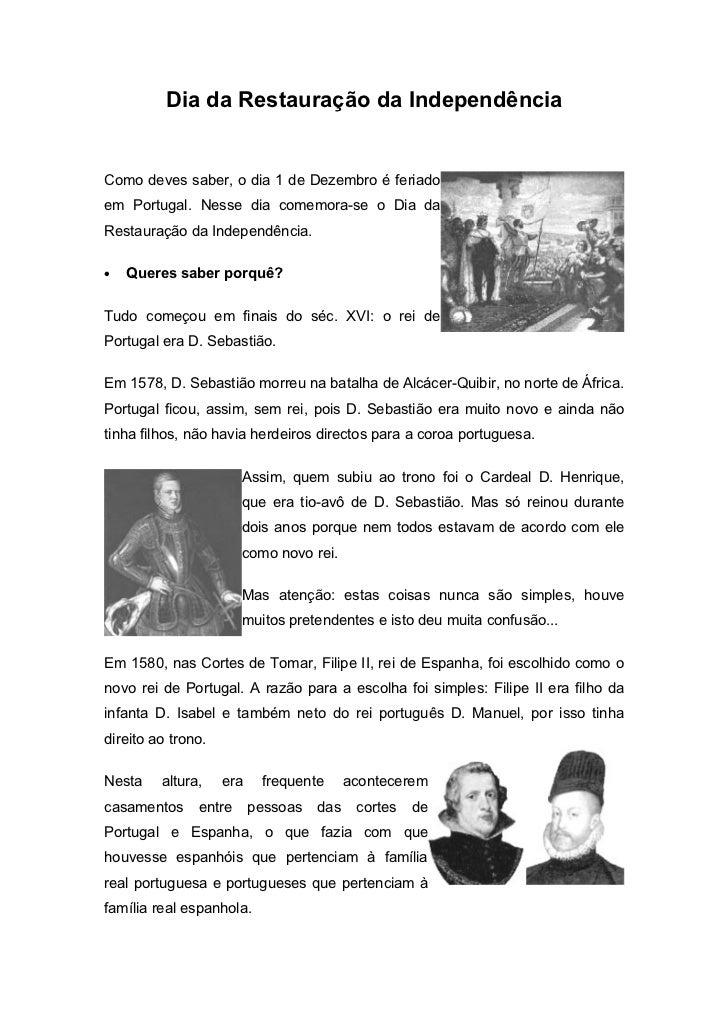 Dia da Restauração da IndependênciaComo deves saber, o dia 1 de Dezembro é feriadoem Portugal. Nesse dia comemora-se o Dia...