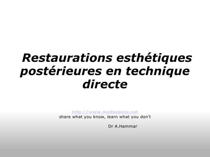 Restaurations esthétiques postérieures en technique directe h ttp://www.medespace.net share what you know, learn what yo...