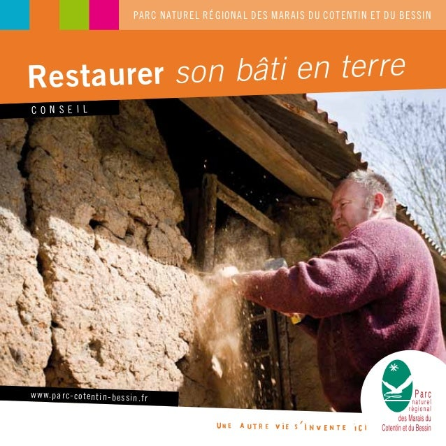 C O N S E I L Restaurer son bâti en terre PARC NATUREL RÉGIONAL DES MARAIS DU COTENTIN ET DU BESSIN www.parc-cotentin-bess...