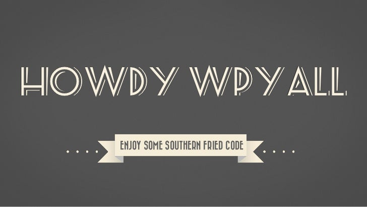 HOWDY WPYall   ENJOY SOME SOUTHERN FRIED CODE